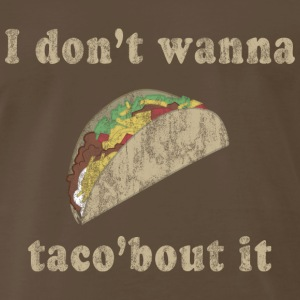 I don't wanna taco'bout it T-Shirts - Men's Premium T-Shirt