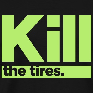 Kill the Tires. T-Shirts - Men's Premium T-Shirt