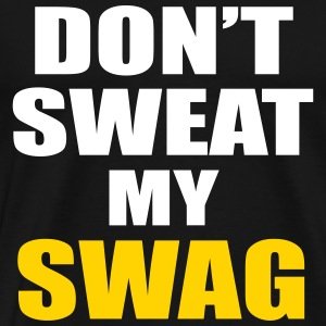 DON'T SWEAT MY SWAG T-Shirts - Men's Premium T-Shirt