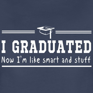 I graduated. Now I'm like smart and stuff Women's T-Shirts - Women's Premium T-Shirt