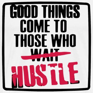 Good Things Come - HUSTLERS!! T-Shirts - Men's Premium T-Shirt