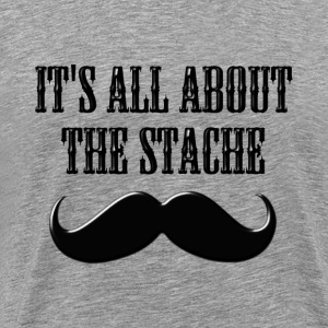 It's All About The Stache - Men's Premium T-Shirt