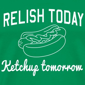 Relish Today. Ketchup Tomorrow T-Shirts - Men's Premium T-Shirt