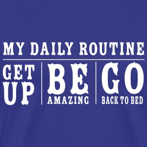 Daily Routine. Get up. Be Amazing. Go to Bed T-Shirts - Men's Premium T-Shirt