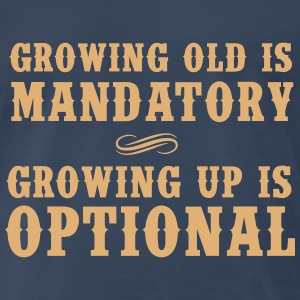 Growing old is mandatory. Growing up is Optional T-Shirts - Men's Premium T-Shirt
