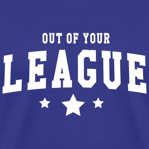 Out of your league T-Shirts - Men's Premium T-Shirt