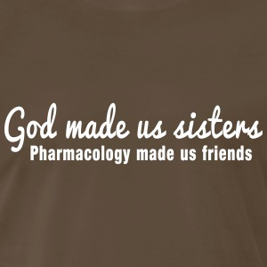 God made us sisters. Pharmacology made us friends T-Shirts - Men's Premium T-Shirt