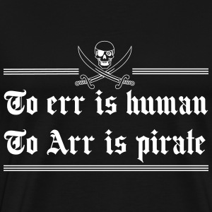To err is human. To Arr is Pirate T-Shirts - Men's Premium T-Shirt