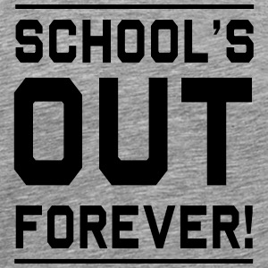 Schools out forever T-Shirts - Men's Premium T-Shirt