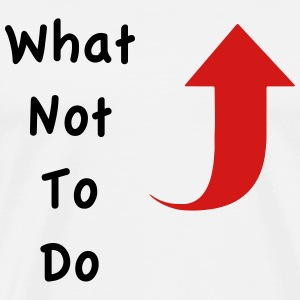 What Not To Do Tee - Men's Premium T-Shirt