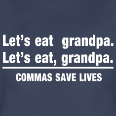Let's Eat Grandpa. Commas Save Lives Women's T-Shirts