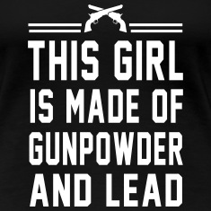 This girl is made of gunpowder and lead Women's T-Shirts