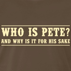 Who is Pete and why is it for a sake T-Shirts - Men's Premium T-Shirt