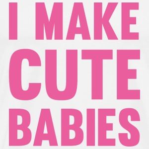 I Make Cute Babies - Men's Premium T-Shirt