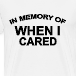 in_memory_of_when_i_cared_tshirts - Men's Premium T-Shirt
