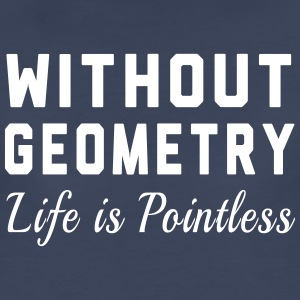 Without Geometry Life is Pointless Women's T-Shirts - Women's Premium T-Shirt