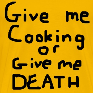 Ol' Bum-Bum - Give Me Cooking or Give Me Death (Me - Men's Premium T-Shirt