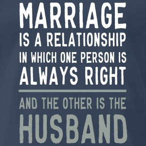 Marriage is a relationship in which one is right T-Shirts - Men's Premium T-Shirt