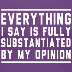 Everything is substantiated by my opinion Women's T-Shirts - Women's Premium T-Shirt