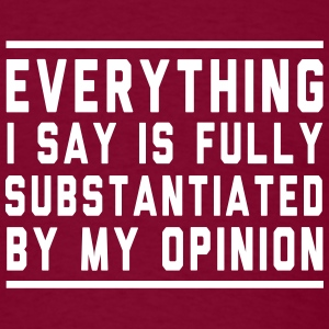 Everything is substantiated by my opinion T-Shirts - Men's T-Shirt