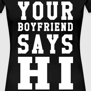 Your boyfriend says hi Women's T-Shirts - Women's Premium T-Shirt