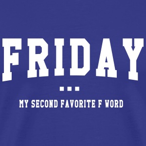 Friday is my second favorite F word T-Shirts - Men's Premium T-Shirt