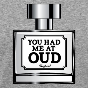 You Had Me At Oud - Men's Premium T-Shirt