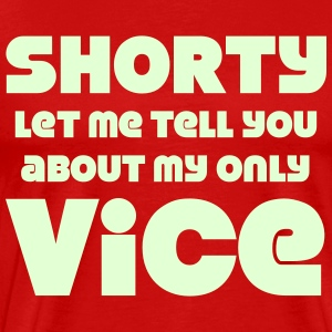 Shorty Let Me Tell You About My Only Vice T-Shirts - Men's Premium T-Shirt
