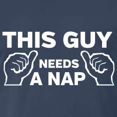 This guy needs a nap T-Shirts
