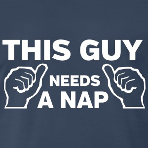 This guy needs a nap T-Shirts - Men's Premium T-Shirt