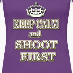 Stay Calm Shoot First