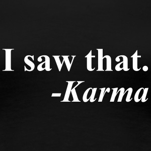 I saw that. Karma Women's T-Shirts - Women's Premium T-Shirt