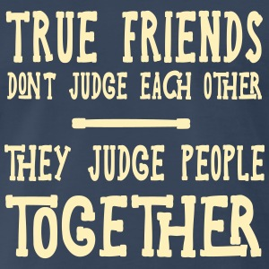 True Friends Judge Others Together T-Shirts - Men's Premium T-Shirt
