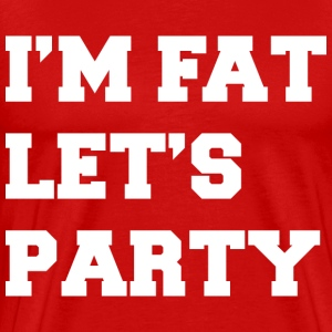 I'm Fat Let's Party Funny Design T-Shirts - Men's Premium T-Shirt