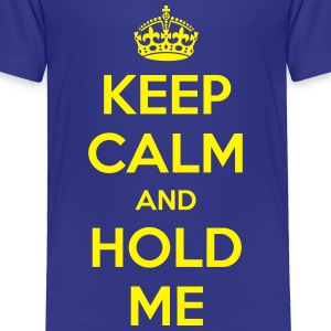 Keep Calm and Hold Me - Toddler Premium T-Shirt