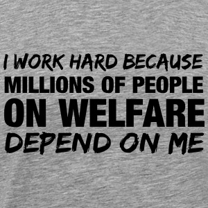 I work hard because millions of people on welfare  T-Shirts - Men's Premium T-Shirt