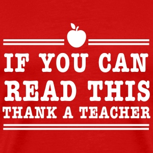 If you can read this thank a teacher T-Shirts - Men's Premium T-Shirt