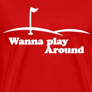 wanna play around - Men's Premium T-Shirt
