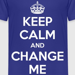 Keep Calm and Change Me - Toddler Premium T-Shirt