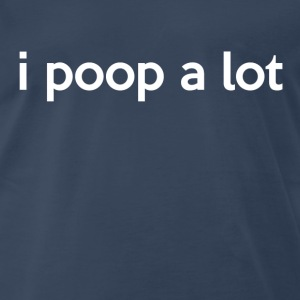 i poop a lot - Men's Premium T-Shirt