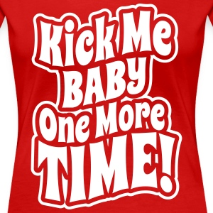 Kick me baby one more time Women's T-Shirts - Women's Premium T-Shirt