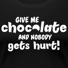 Give me chocolate and nobody gets hurt Women's T-Shirts