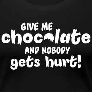 Give me chocolate and nobody gets hurt Women's T-Shirts - Women's Premium T-Shirt