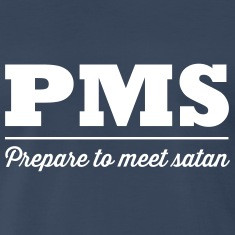 PMS Prepare to meet satan T-Shirts