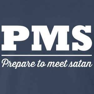 PMS Prepare to meet satan T-Shirts - Men's Premium T-Shirt