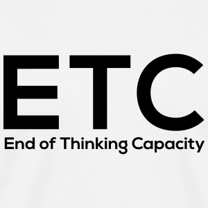 ETC End of thinking capacity T-Shirts - Men's Premium T-Shirt