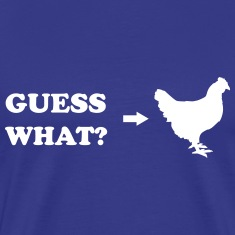 Guess What Chicken Butt T-Shirts