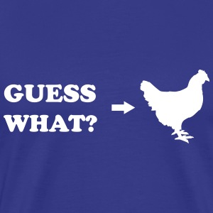 Guess What Chicken Butt T-Shirts - Men's Premium T-Shirt