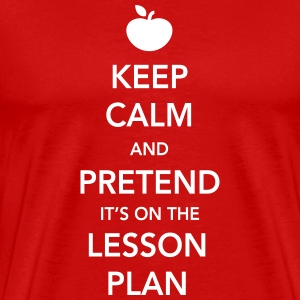 Keep Calm and Pretend it's on the Lesson Plan T-Shirts - Men's Premium T-Shirt