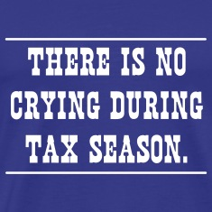 The is No Crying During Tax Season T-Shirts